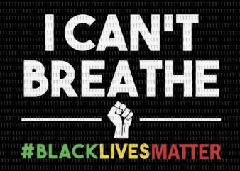 I can't breathe, i can't breathe svg, i can't breathe png, george floyd, george floyd svg, george floyd png, black lives matter svg, black lives matter design, african american svg, african american t-shirt design for sale