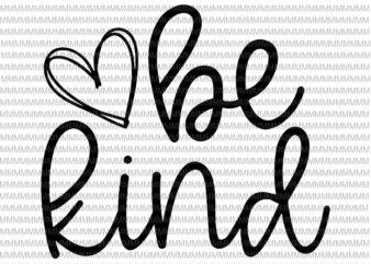 Be kind svg, Kindness svg, heart be kind svg, clipart, heart be kind vector, be kind vector, svg, png, dxf, epas, ai files t shirt design for download