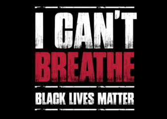 I Can't Breathe t-shirt design for sale