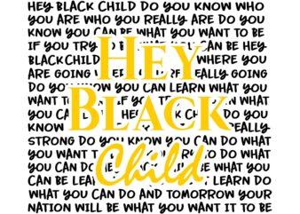 Hey black child svg, I can't Breathe svg, black lives matter svg, George Floyd svg, George Floyd vector, George Floyd design, African American Svg , Black Lives Matter, African American t shirt design for sale