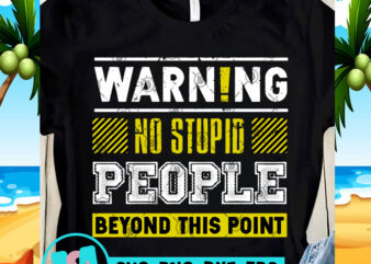 Warning No Stupid People Beyond This Point SVG, Funny SVG, Quote SVG design for t shirt