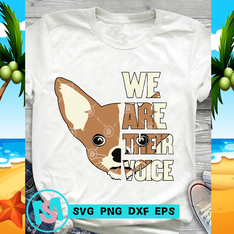 We Are Their Voice Chihuahua SVG, Animals SVG, Pet SVG