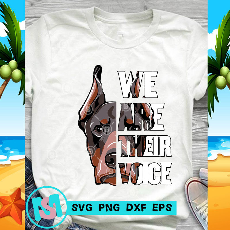 We Are Their Voice Doberman SVG, Animals SVG, Pet SVG
