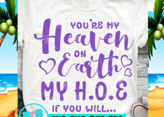 You're My Heaven On Earth My H O E If You Will SVG, Quote SVG, Funny SVG print ready t shirt design