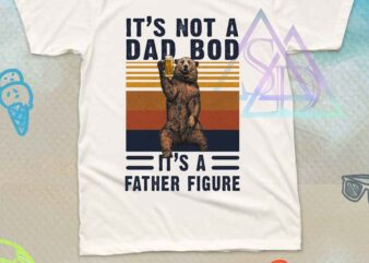 It's not a Dad Bod It's a Father Figure Bear Drinking Beer Vintage Camping buy t shirt design artwork