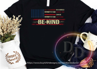 In a world where you can be anything be kind USA America Flag 4th Of July buy t shirt design for commercial use