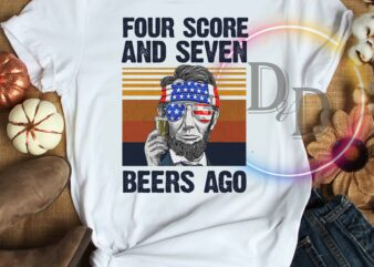 Abe Lincoln Four Score and Seven Beers Ago 4th Of july Independence day Vintage graphic t-shirt design