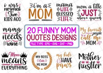 20 funny mom T shirt Designs Bundle, funny mom svg bundle, funny mom craft bundle, funny mom cutfiles