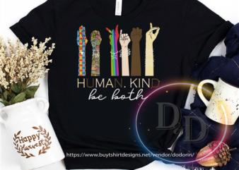 Human Kind Be Both Be kind Anti Racist Black Lives Matter design for t shirt