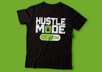 hustle mode on | hustler tshirt design