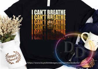 I can't Breathe Black Lives Matter Justice for Geogre Floyd design for t shirt t-shirt design png