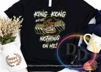 Gymer Gym King Kong Aint GOt Nothing On Me Gym Design t-shirt design png