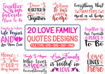 20 Love Family Quotes T shirt Designs Bundle, love family svg bundle, love family craft bundle, love family cutfiles