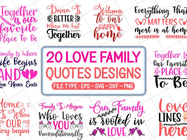 20 Love Family Quotes T Shirt Designs Bundle Love Family Svg Bundle Love Family Craft Bundle Love Family Cutfiles Buy T Shirt Designs