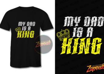 My dad is king graphic t-shirt design