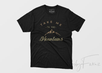 Take me to the mountains commercial use t-shirt design