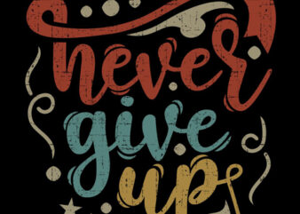 Never Give Up vector design for sale t-shirt design for commercial use