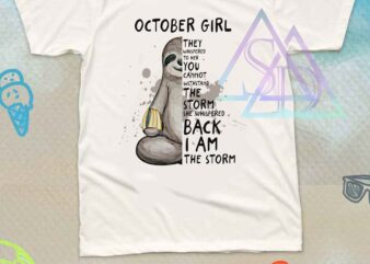October Girl Sloth They Whispered to her You cannot withstand the storm Birthday Girl graphic t-shirt design