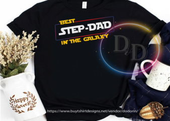Best Step-Dad in the Galaxy funny Galaxy Wars Fathers day t-shirt design for commercial use