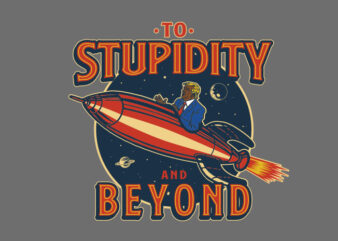 to stupidity and beyond t shirt design for sale