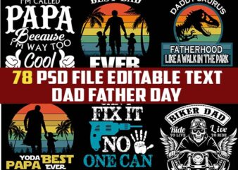 78 dad Father Papa fathers day bundle FUNNY Dad PSD file EDITABLE t shirt bundles