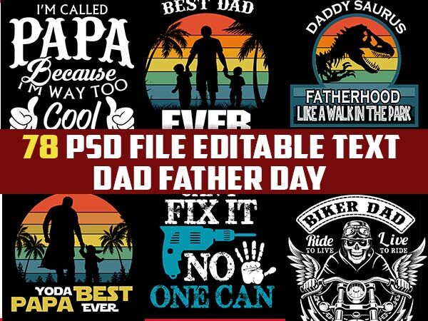 78 dad Father Papa fathers day bundle FUNNY Dad PSD file EDITABLE t shirt bundles