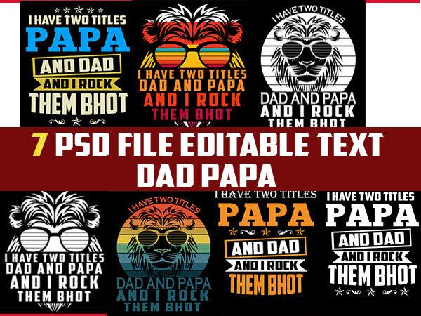 7 PAPA/DAD/FATHER psd file editable text and layer t shirt bundles