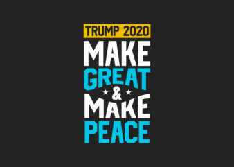 Trump 2020, Make Great and Make Peace. EPS SVG PNG