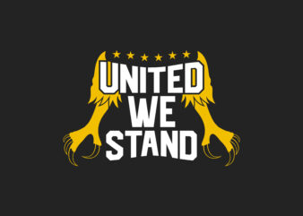 United We Stand, America Slogan with eagle's legs. Eps, Svg Png