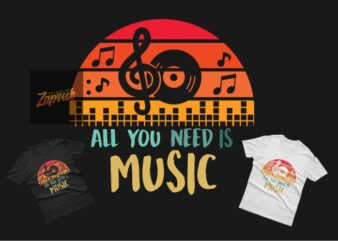 All You Need is Music – Tshirt design Graphic SVG EPS PNG for sale
