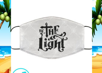 Be The Light SVG, Face Mask SVG, Funny SVG, Quote SVG