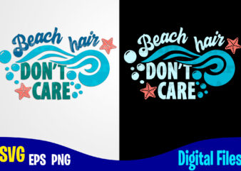 Beach Hair Don't Care, Summer, Tropic, Funny Summer design svg eps, png files for cutting machines and print t shirt designs for sale t-shirt design png
