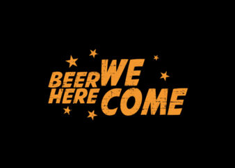 """Beer Here We Come"" Tshirt Design VectorTemplate For Sale"