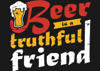 """Beer Is a Truthful Friend"" Tshirt Design Vector Template"