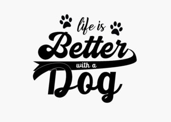 Life Is Better With a Dog Tshirt Design