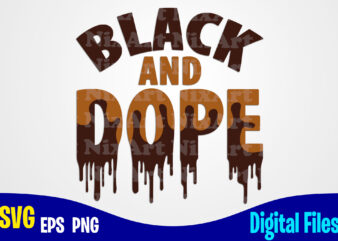 Black and Dope, Dope svg, Melanin svg, Dunny Dope design svg eps, png files for cutting machines and print t shirt designs for sale t-shirt design png