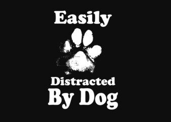 Easily Distracted By dog Tshirt Design