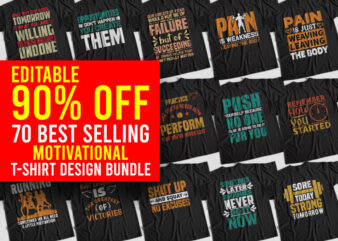 70 Editable Bestselling Motivational T-Shirt Design Bundle, 70 Editable Bestselling Motivational T-Shirt Bundle for Commercial Use