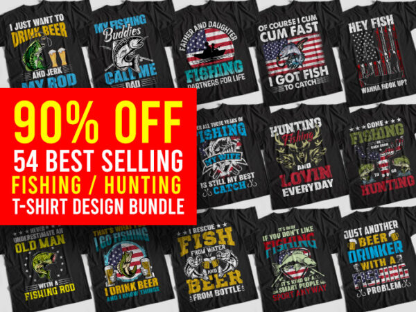 Fishing Bundle, 54 Best Selling Fishing T-Shirt Design Bundle for Commercial Use