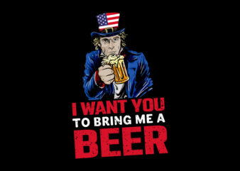 I Want You To Bring Me A Beer svg, I Want You To Bring Me A Beer, I Want You To Bring Me A Beer png, I Want You To Bring Me A Beer design Ai T-Shirt Design for Commercial Use