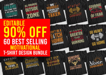 60 Editable Bestselling Motivational T-Shirt Design Bundle, 60 Editable Bestselling Motivational T-Shirt Bundle for Commercial Use