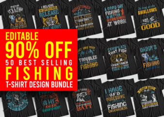 50 Editable Bestselling Fishing T-Shirt Design Bundle, 50 Editable Bestselling Fishing T-Shirt Bundle, Fishing Bundle for Commercial Use