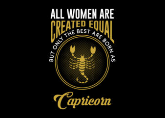 All Women Are Created Equal But Only The Best Are Born As Capricorn svg, Zodiac, All Women Are Created Equal But Only The Best Are Born As Capricorn, All Women Are Created Equal But Only The Best Are Born As Capricorn png, All Women Are Created Equal But Only The Best Are Born As Capricorn design Ai T-Shirt Design for Commercial Use