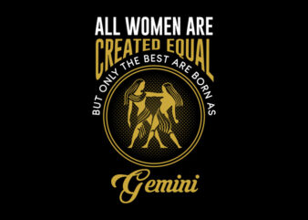 All Women Are Created Equal But Only The Best Are Born As Gemini svg, Zodiac, All Women Are Created Equal But Only The Best Are Born As Gemini, All Women Are Created Equal But Only The Best Are Born As Gemini png, All Women Are Created Equal But Only The Best Are Born As Gemini design Ai T-Shirt Design for Commercial Use