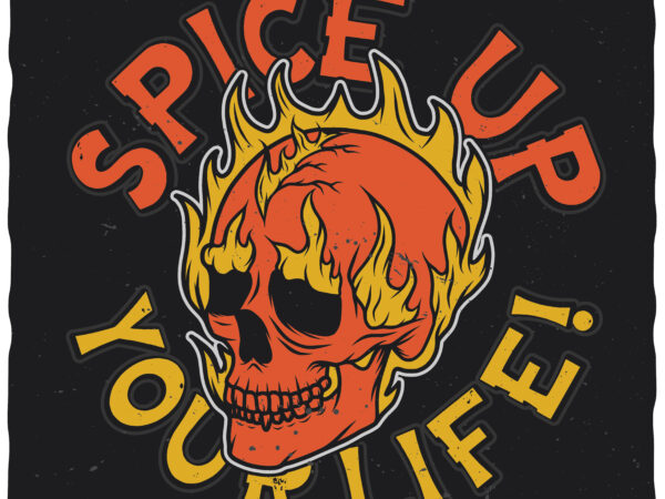 Spice Up Your Life. Editable t-shirt. Fonts included.