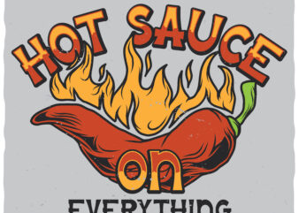 Hot Sauce On Everything. Editable t-shirt. Fonts included.