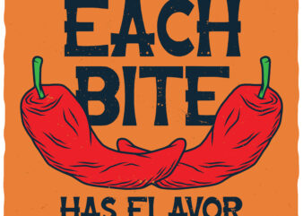 Each Bite Has Flavor. Editable t-shirt. Fonts included.