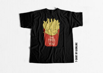 Funny T shirt Time Fries when I am with you