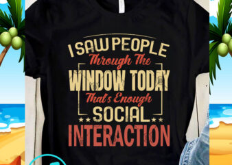 I Saw People Through The Window Today That's Enough Social Interaction SVG, Funny SVG, Quote SVG