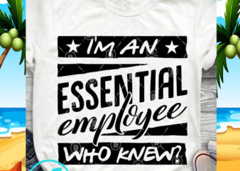 I'm An Essential Employee Who Knew SVG, Covid 19 SVG, Funny SVG